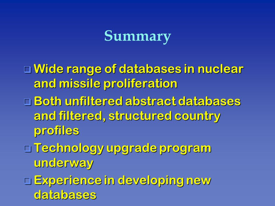 Summary q Wide range of databases in nuclear and missile proliferation q Both unfiltered abstract databases and filtered, structured country profiles