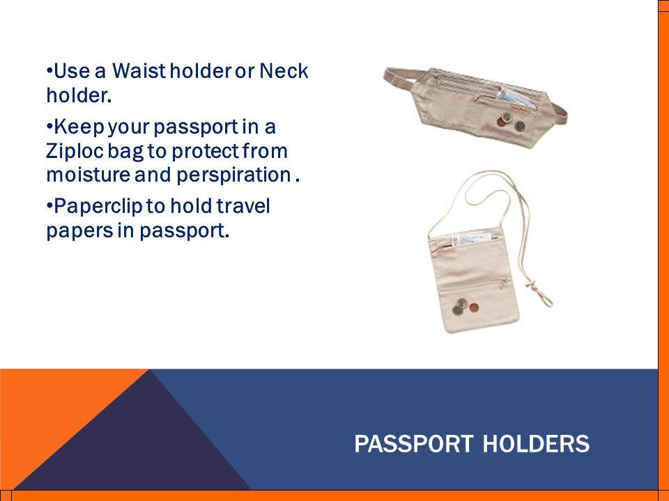 PASSPORT HOLDERS Use a Waist holder or Neck holder.