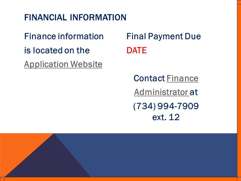Finance information is located on the Application Website Final Payment Due DATE Contact FinanceFinance Administrator Administrator at (734) 994-7909 ext.