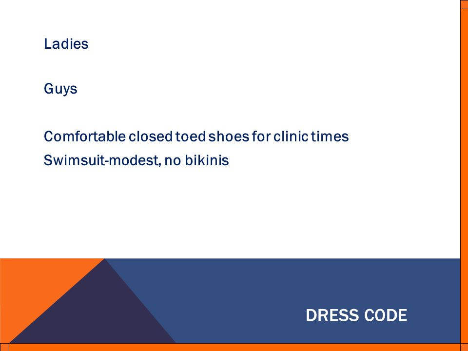 DRESS CODE Ladies Guys Comfortable closed toed shoes for clinic times Swimsuit-modest, no bikinis