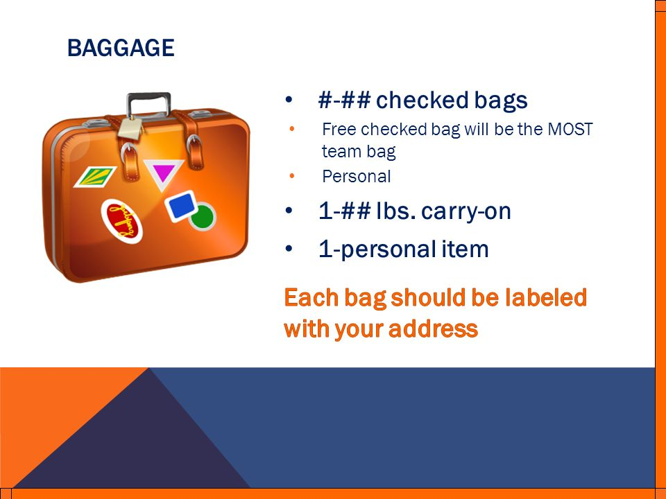 #-## checked bags Free checked bag will be the MOST team bag Personal 1-## lbs.