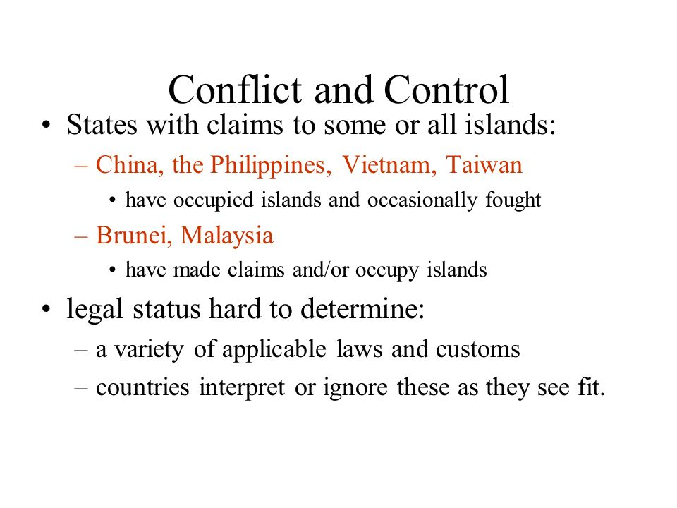 Conflict and Control States with claims to some or all islands: –China, the Philippines, Vietnam, Taiwan have occupied islands and occasionally fought