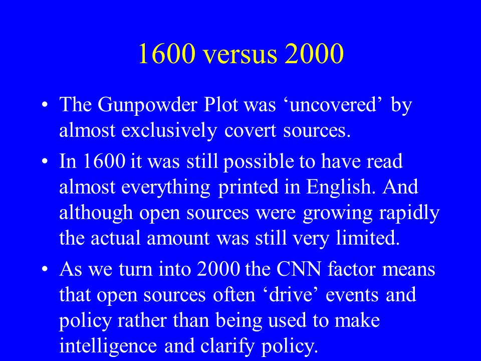 1600 versus 2000 The Gunpowder Plot was uncovered by almost exclusively covert sources.