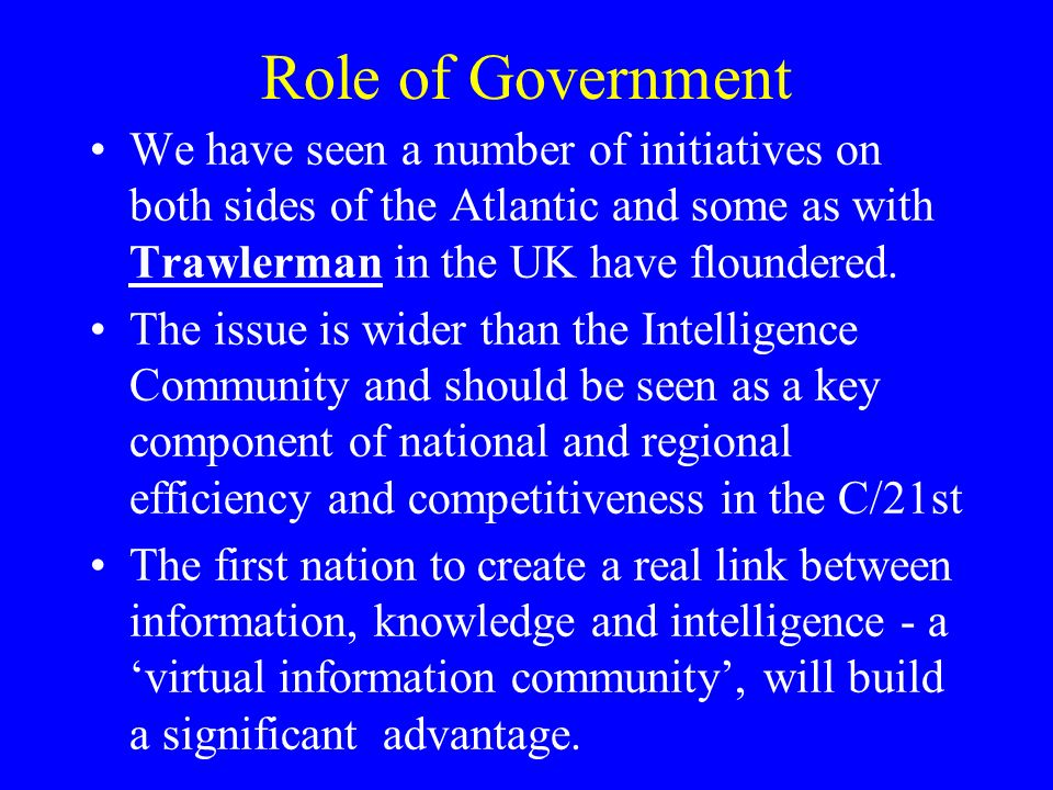 Role of Government We have seen a number of initiatives on both sides of the Atlantic and some as with Trawlerman in the UK have floundered.