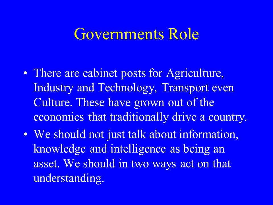Governments Role There are cabinet posts for Agriculture, Industry and Technology, Transport even Culture.