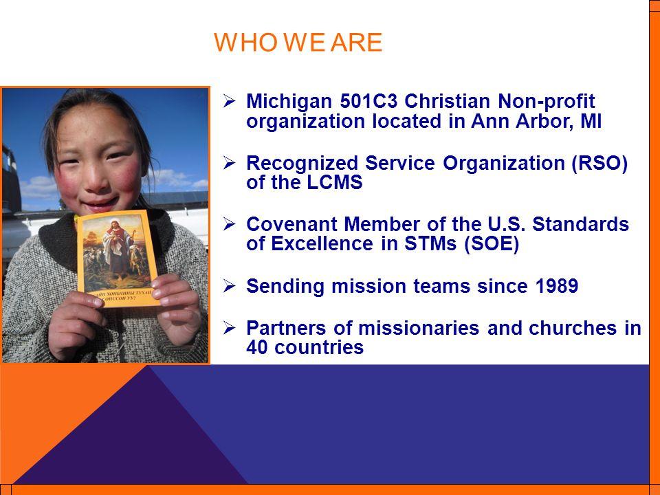 WHO WE ARE Michigan 501C3 Christian Non-profit organization located in Ann Arbor, MI Recognized Service Organization (RSO) of the LCMS Covenant Member of the U.S.