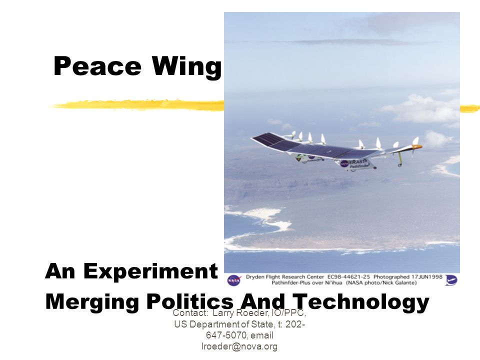 Contact: Larry Roeder, IO/PPC, US Department of State, t: 202- 647-5070, email lroeder@nova.org Peace Wing An Experiment Merging Politics And Technolo