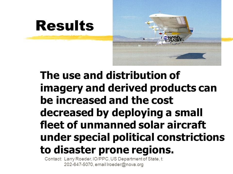 Contact: Larry Roeder, IO/PPC, US Department of State, t: 202-647-5070, email lroeder@nova.org Results The use and distribution of imagery and derived