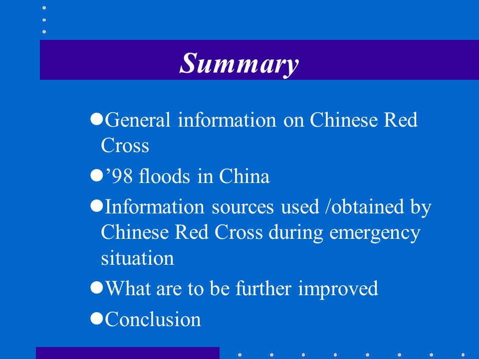 Summary General information on Chinese Red Cross 98 floods in China Information sources used /obtained by Chinese Red Cross during emergency situation What are to be further improved Conclusion