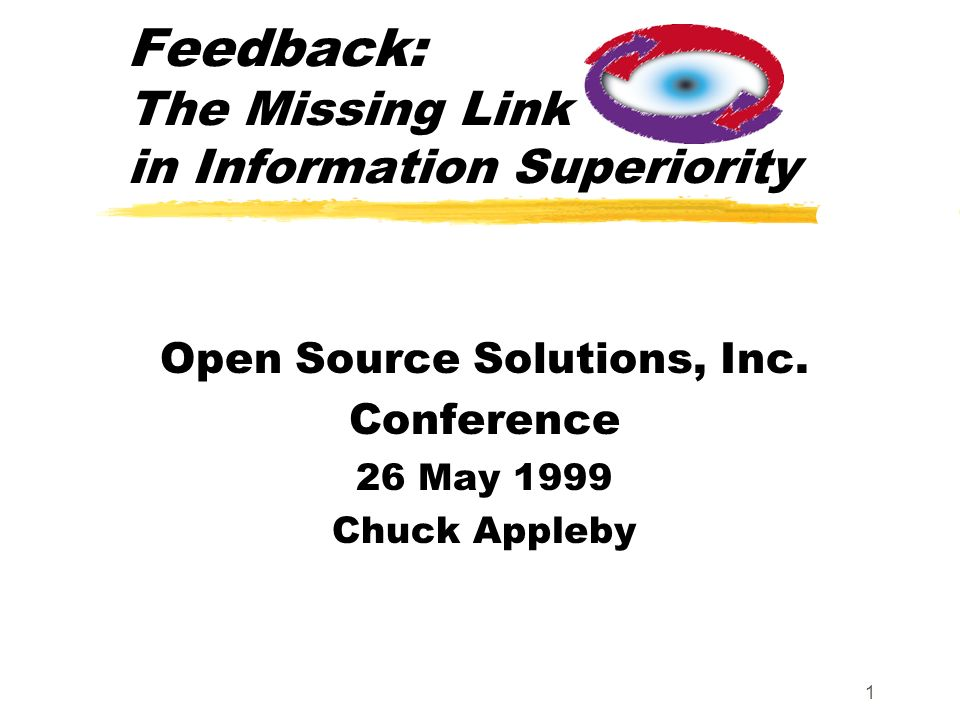 1 Feedback: The Missing Link in Information Superiority Open Source Solutions, Inc.
