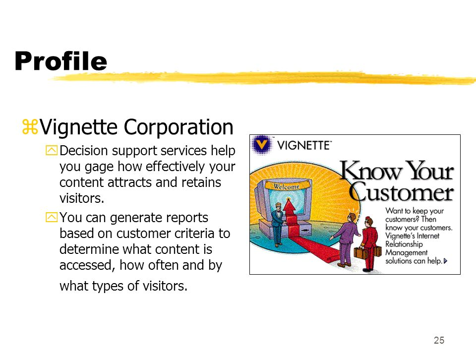 25 Profile zVignette Corporation yDecision support services help you gage how effectively your content attracts and retains visitors. yYou can generat