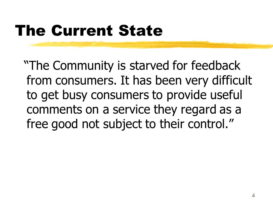 4 The Current State The Community is starved for feedback from consumers.
