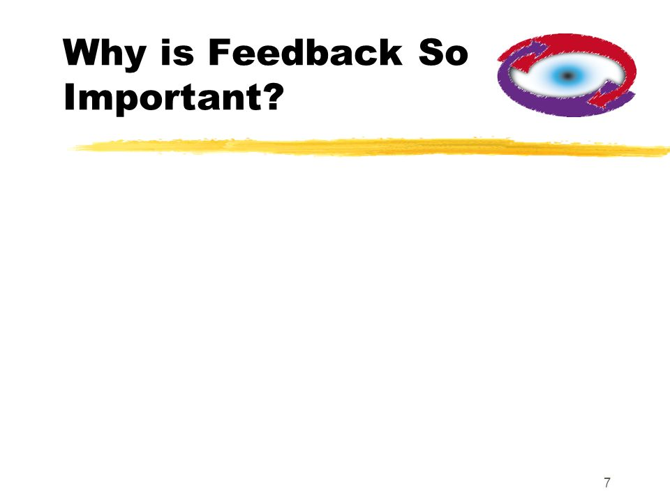 7 Why is Feedback So Important