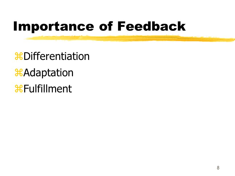 8 Importance of Feedback zDifferentiation zAdaptation zFulfillment