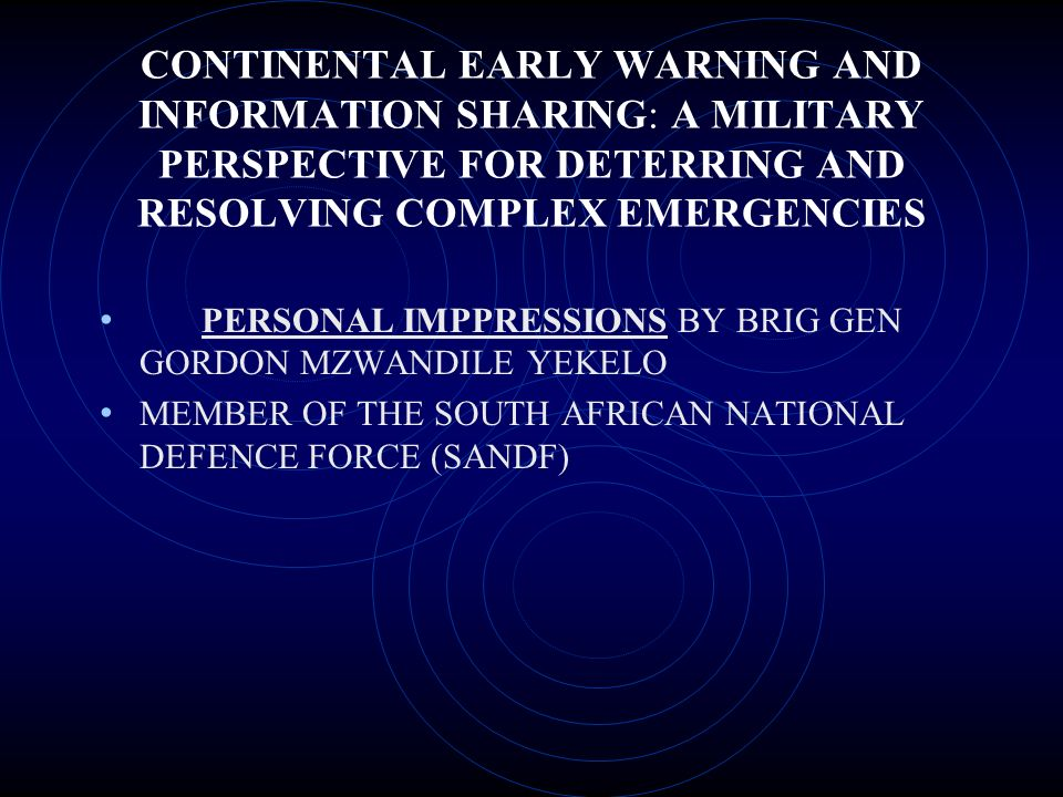 CONTINENTAL EARLY WARNING AND INFORMATION SHARING: A MILITARY PERSPECTIVE FOR DETERRING AND RESOLVING COMPLEX EMERGENCIES PERSONAL IMPPRESSIONS BY BRI