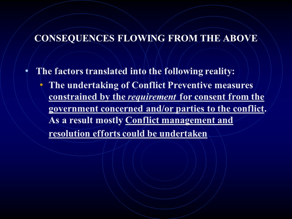 CONSEQUENCES FLOWING FROM THE ABOVE The factors translated into the following reality: The undertaking of Conflict Preventive measures constrained by