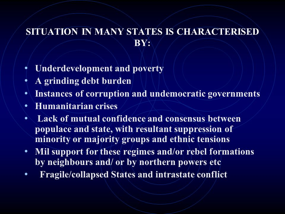 SITUATION IN MANY STATES IS CHARACTERISED BY: Underdevelopment and poverty A grinding debt burden Instances of corruption and undemocratic governments