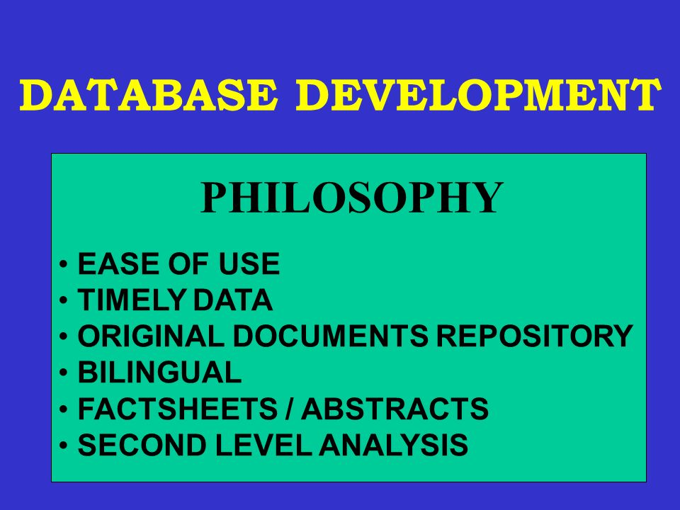 DATABASE DEVELOPMENT EASE OF USE TIMELY DATA ORIGINAL DOCUMENTS REPOSITORY BILINGUAL FACTSHEETS / ABSTRACTS SECOND LEVEL ANALYSIS PHILOSOPHY