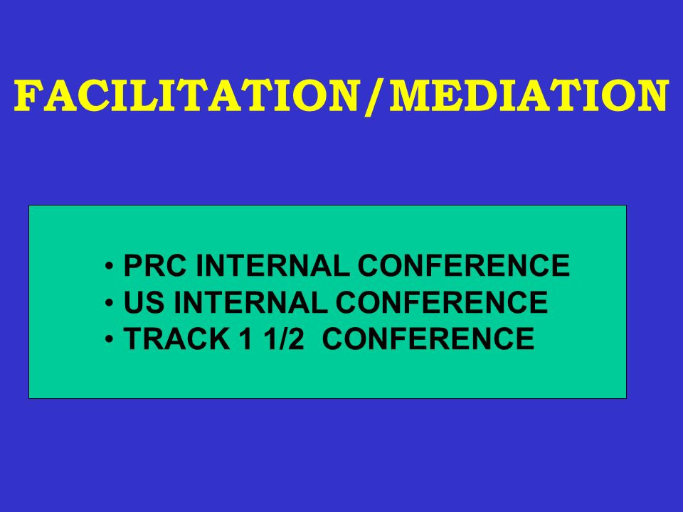 FACILITATION/MEDIATION PRC INTERNAL CONFERENCE US INTERNAL CONFERENCE TRACK 1 1/2 CONFERENCE