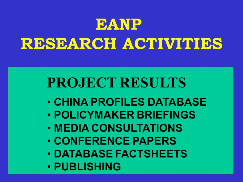 EANP RESEARCH ACTIVITIES CHINA PROFILES DATABASE POLICYMAKER BRIEFINGS MEDIA CONSULTATIONS CONFERENCE PAPERS DATABASE FACTSHEETS PUBLISHING PROJECT RESULTS