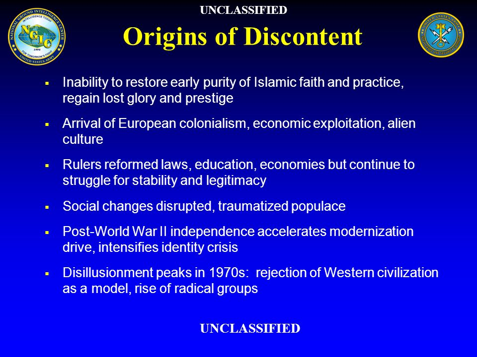 Origins of Discontent Inability to restore early purity of Islamic faith and practice, regain lost glory and prestige Arrival of European colonialism,