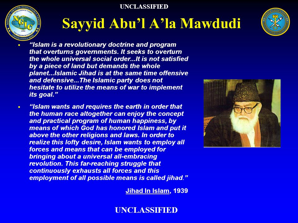 Sayyid Abul Ala Mawdudi Islam is a revolutionary doctrine and program that overturns governments. It seeks to overturn the whole universal social orde