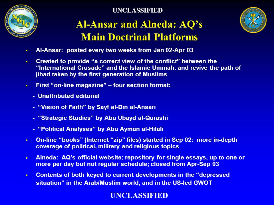 Al-Ansar and Alneda: AQs Main Doctrinal Platforms Al-Ansar: posted every two weeks from Jan 02-Apr 03 Created to provide a correct view of the conflic