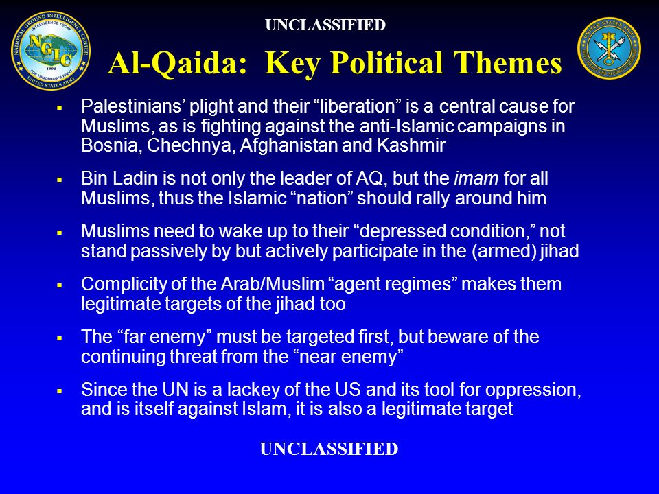 Al-Qaida: Key Political Themes Palestinians plight and their liberation is a central cause for Muslims, as is fighting against the anti-Islamic campai