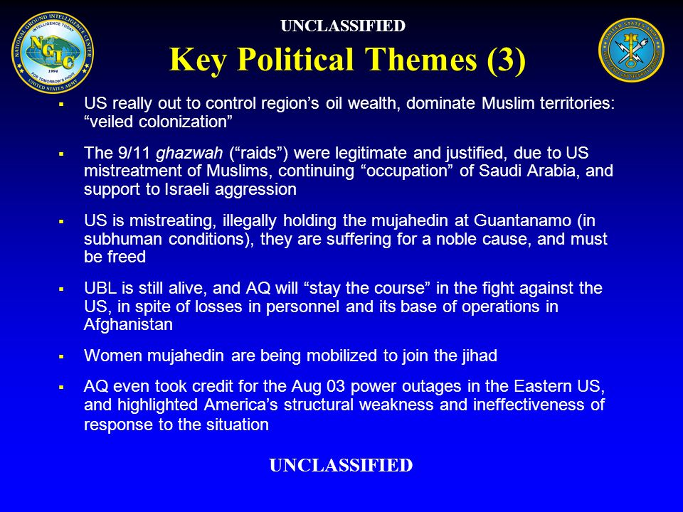 Key Political Themes (3) US really out to control regions oil wealth, dominate Muslim territories: veiled colonization The 9/11 ghazwah (raids) were l
