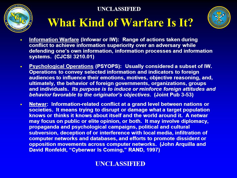 What Kind of Warfare Is It? Information Warfare (Infowar or IW): Range of actions taken during conflict to achieve information superiority over an adv