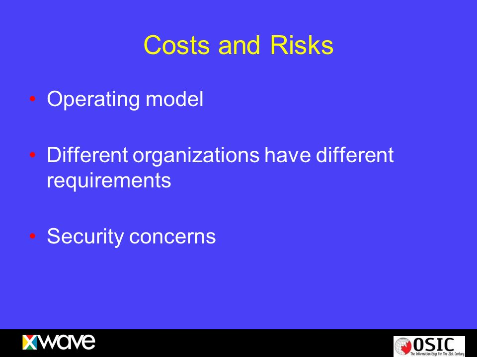 Costs and Risks Operating model Different organizations have different requirements Security concerns