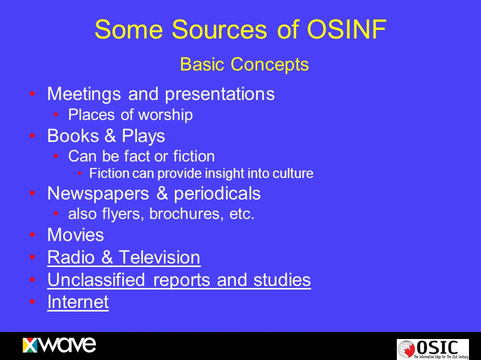 Some Sources of OSINF Basic Concepts Meetings and presentations Places of worship Books & Plays Can be fact or fiction Fiction can provide insight int