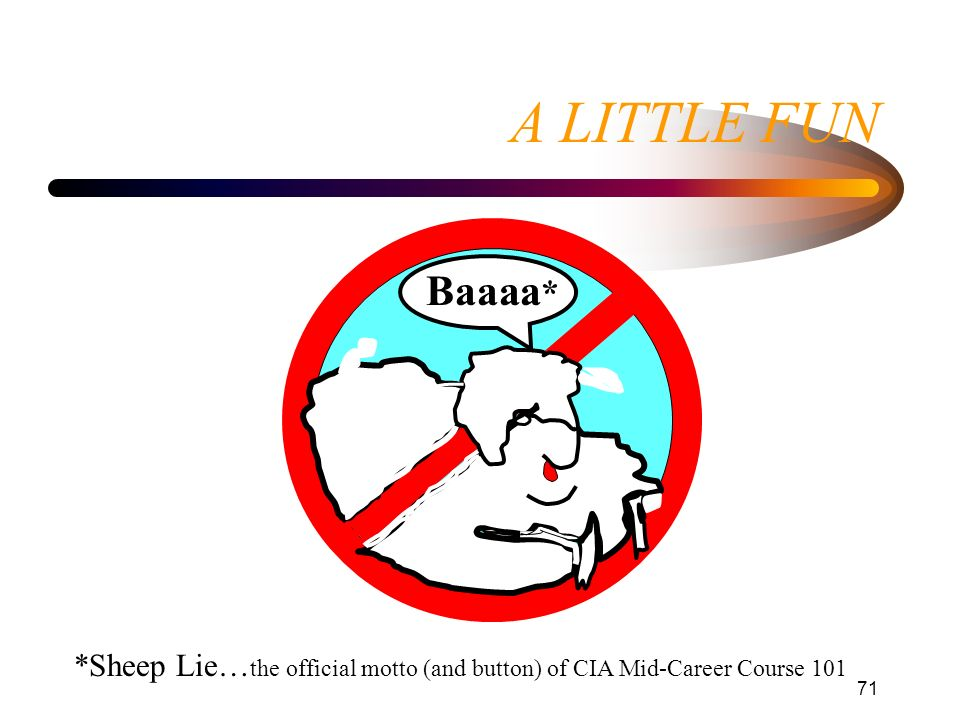 71 A LITTLE FUN *Sheep Lie… the official motto (and button) of CIA Mid-Career Course 101 Baaaa *
