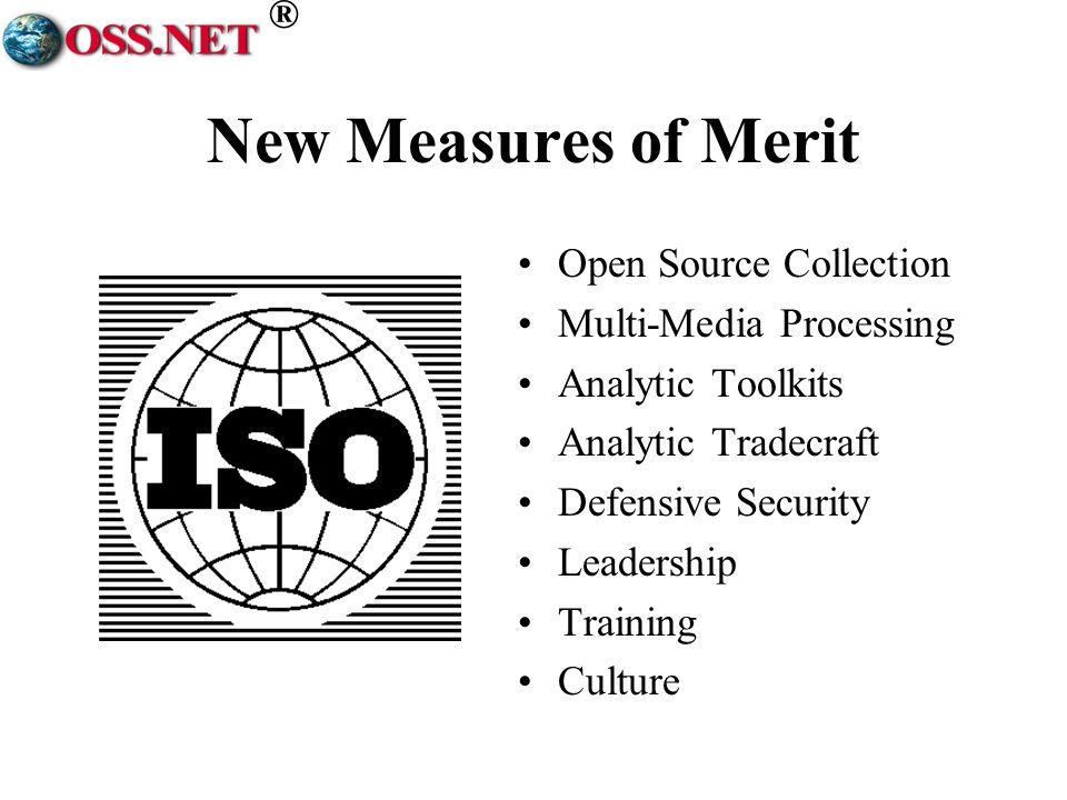 ® New Measures of Merit Open Source Collection Multi-Media Processing Analytic Toolkits Analytic Tradecraft Defensive Security Leadership Training Culture