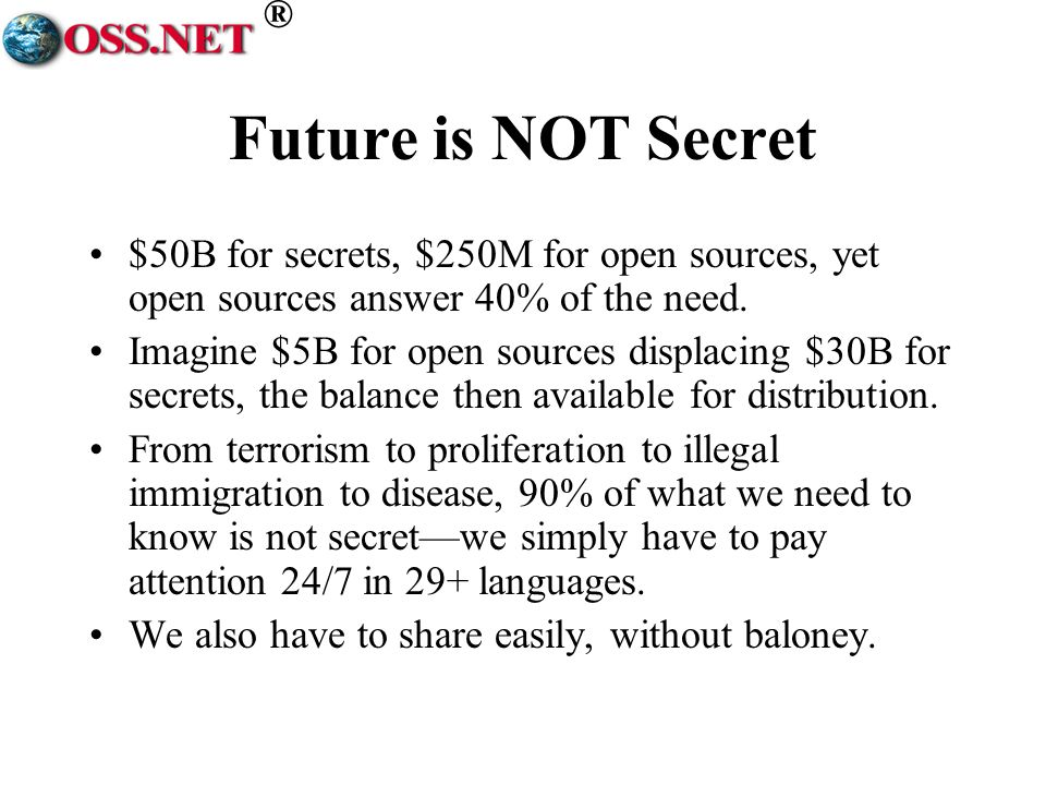 ® Future is NOT Secret $50B for secrets, $250M for open sources, yet open sources answer 40% of the need. Imagine $5B for open sources displacing $30B