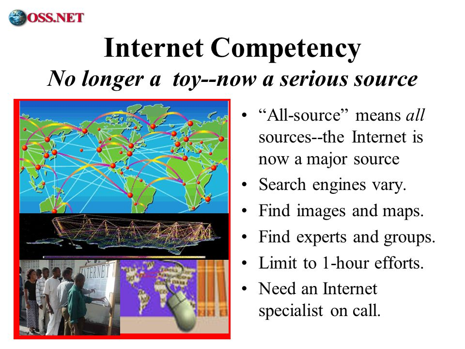 ® Internet Competency No longer a toy--now a serious source All-source means all sources--the Internet is now a major source Search engines vary. Find
