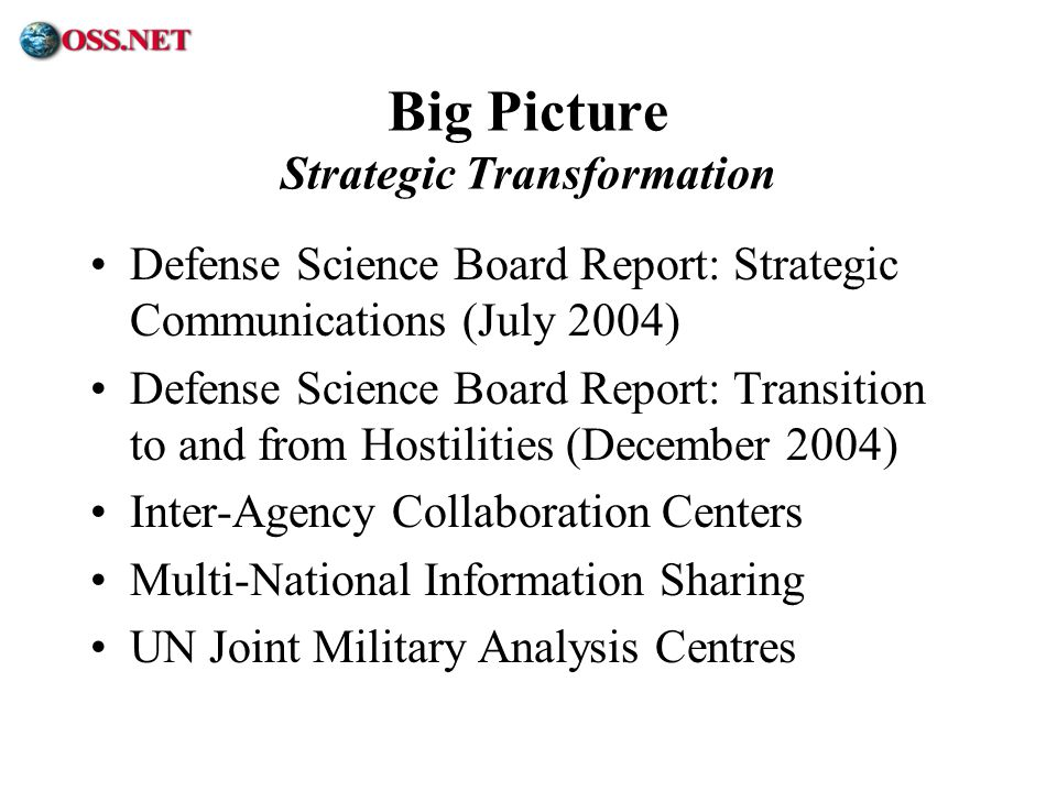 ® Big Picture Strategic Transformation Defense Science Board Report: Strategic Communications (July 2004) Defense Science Board Report: Transition to