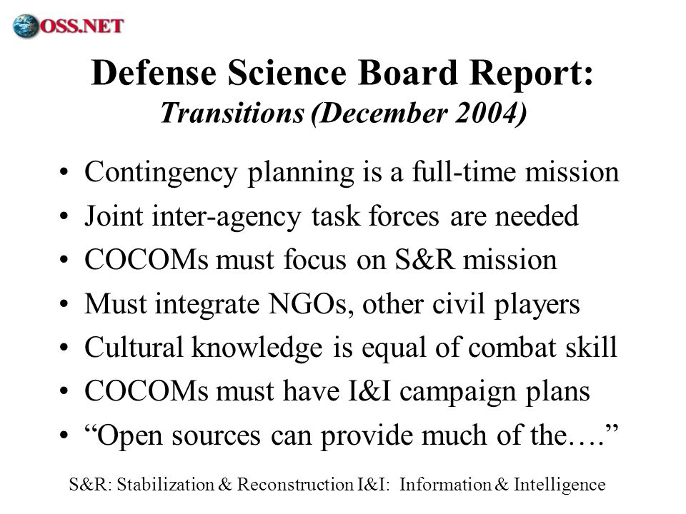 ® Defense Science Board Report: Transitions (December 2004) Contingency planning is a full-time mission Joint inter-agency task forces are needed COCO