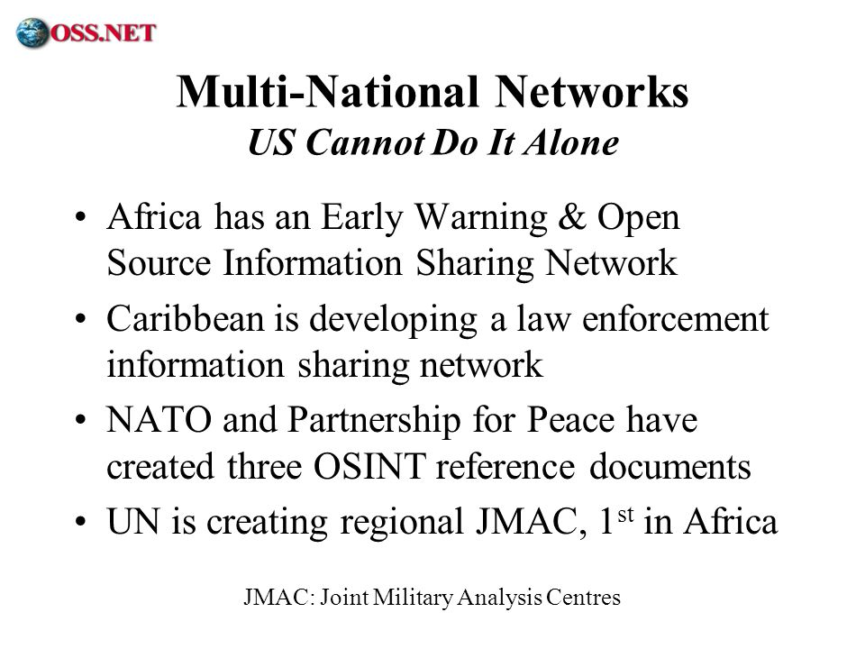 ® Multi-National Networks US Cannot Do It Alone Africa has an Early Warning & Open Source Information Sharing Network Caribbean is developing a law en