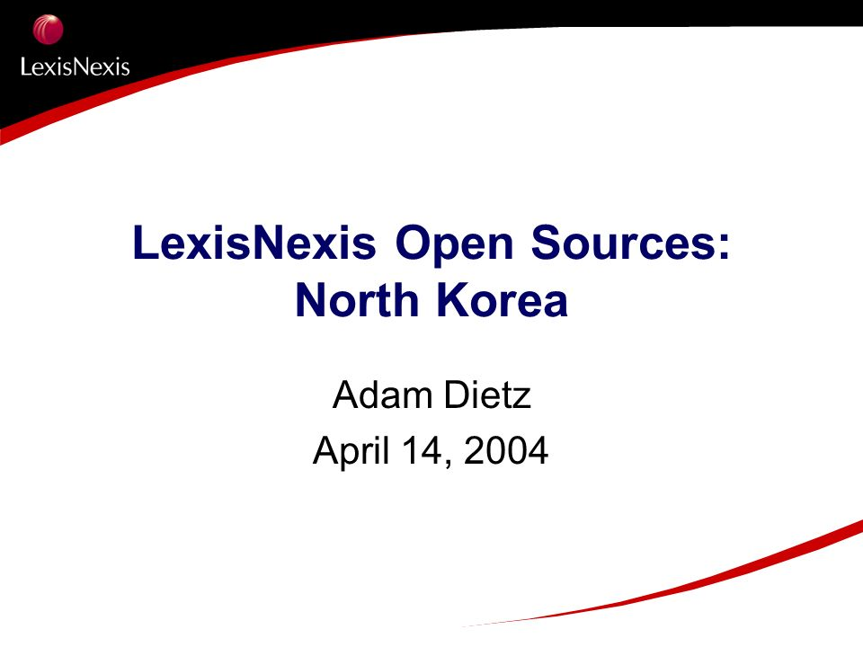 LexisNexis Open Sources: North Korea Adam Dietz April 14, 2004