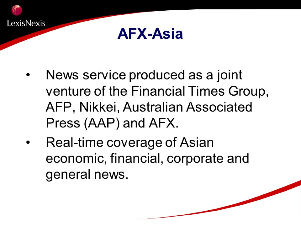 AFX-Asia News service produced as a joint venture of the Financial Times Group, AFP, Nikkei, Australian Associated Press (AAP) and AFX. Real-time cove