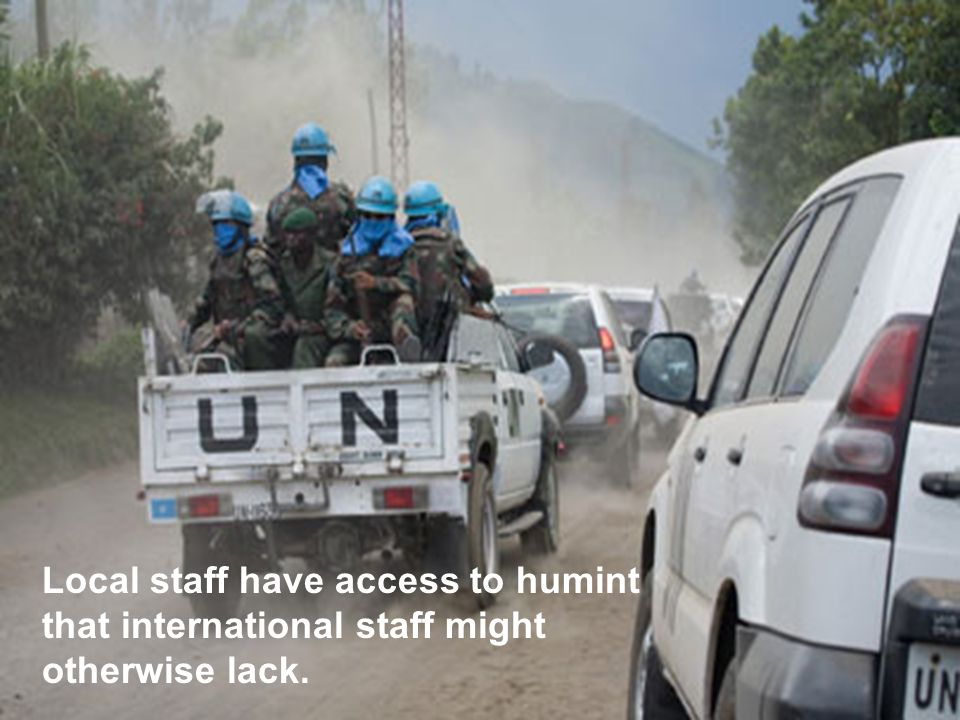 Local staff have access to humint that international staff might otherwise lack.