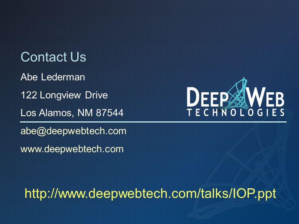 Contact Us Abe Lederman 122 Longview Drive Los Alamos, NM 87544 abe@deepwebtech.com www.deepwebtech.com http://www.deepwebtech.com/talks/IOP.ppt