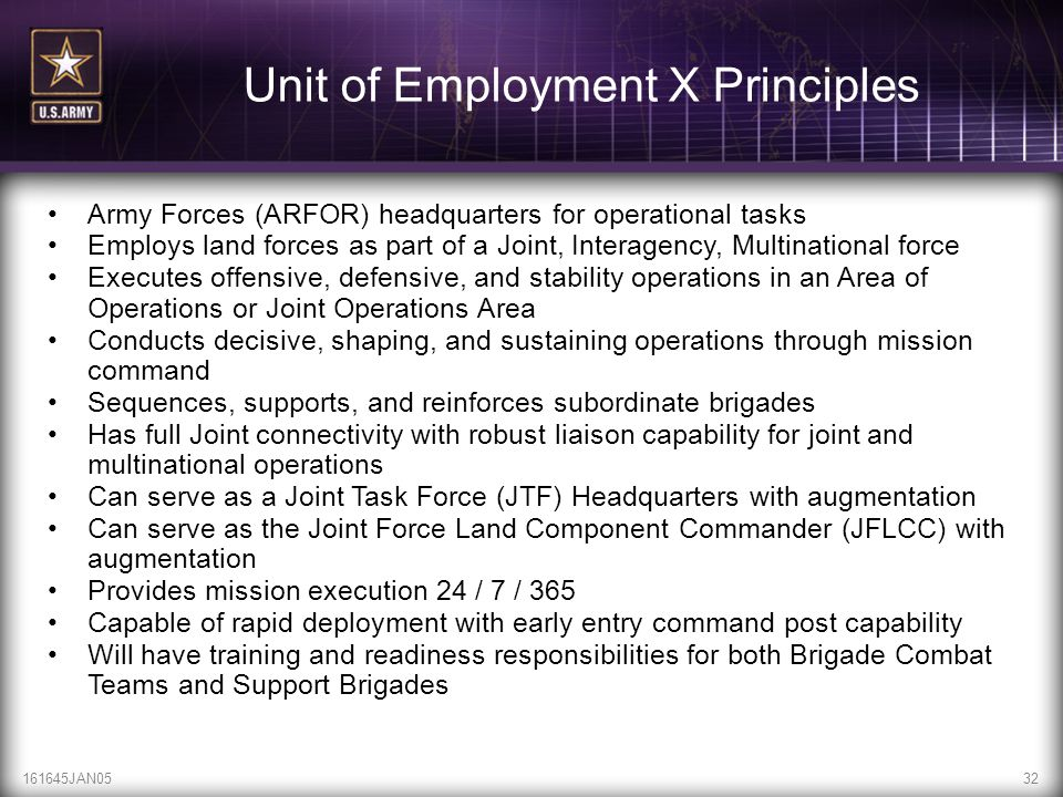 161645JAN0532 Unit of Employment X Principles Army Forces (ARFOR) headquarters for operational tasks Employs land forces as part of a Joint, Interagen