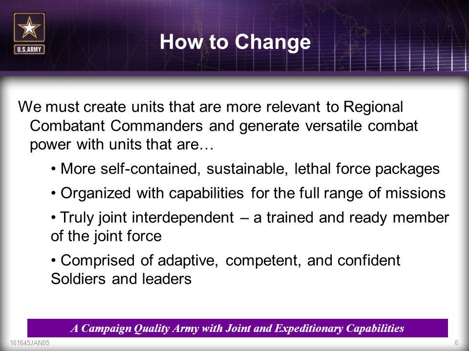 161645JAN056 How to Change We must create units that are more relevant to Regional Combatant Commanders and generate versatile combat power with units