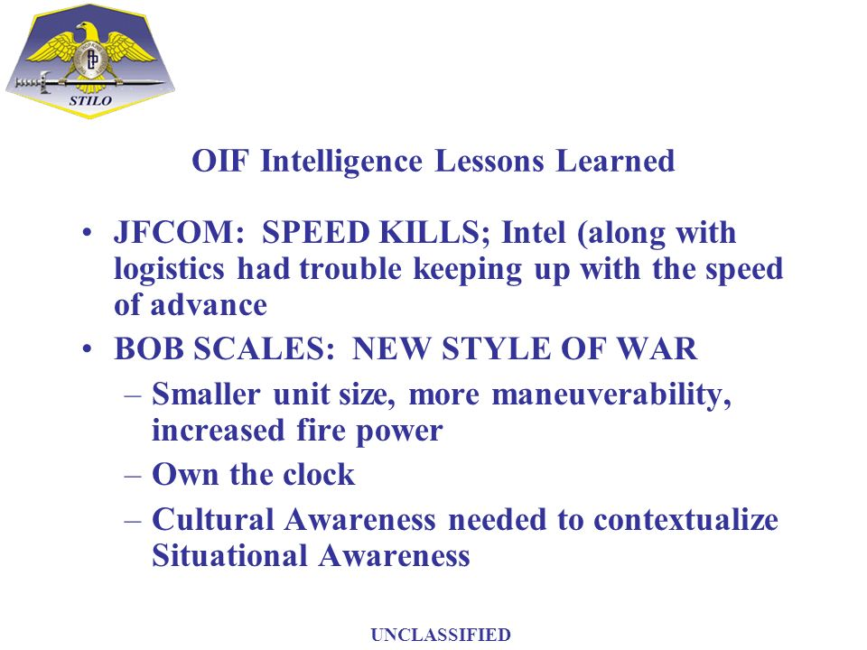 OIF Intelligence Lessons Learned JFCOM: SPEED KILLS; Intel (along with logistics had trouble keeping up with the speed of advance BOB SCALES: NEW STYL