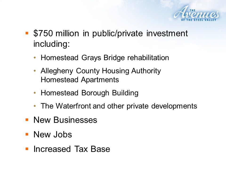 $750 million in public/private investment including: Homestead Grays Bridge rehabilitation Allegheny County Housing Authority Homestead Apartments Hom