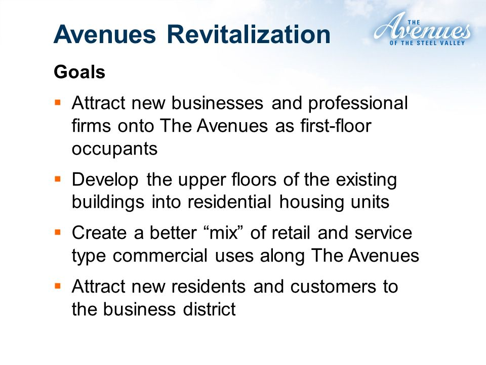 Goals Attract new businesses and professional firms onto The Avenues as first-floor occupants Develop the upper floors of the existing buildings into