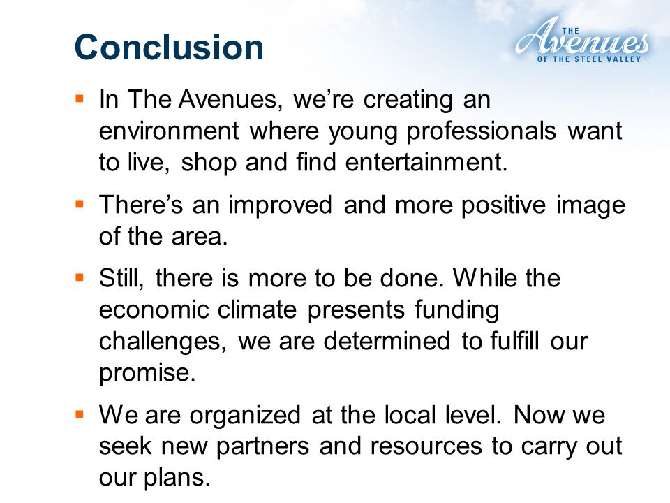 Conclusion In The Avenues, were creating an environment where young professionals want to live, shop and find entertainment. Theres an improved and mo