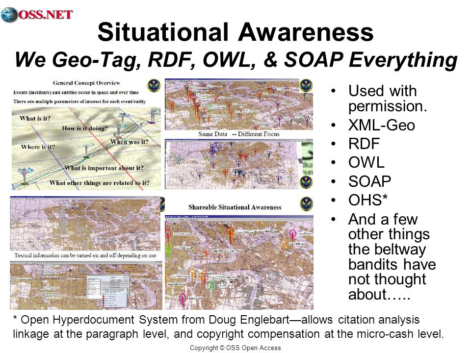 Copyright © OSS Open Access Situational Awareness We Geo-Tag, RDF, OWL, & SOAP Everything Used with permission.